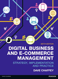 Digital Business and E-Commerce Management:Strategy Implementation and PracticeDave Chaffey - 2015